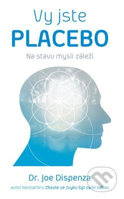 Vy jste placebo - Joe Dispenza