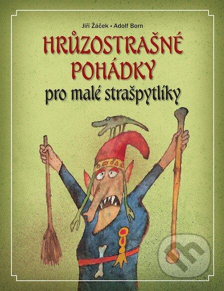 Hrůzostrašné pohádky pro malé strašpytlíky - Jiří Žáček, Adolf Born