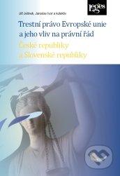 Trestní právo Evropské unie a jeho vliv na právní řád České republiky a Slovenské republiky - Kolektiv autorů