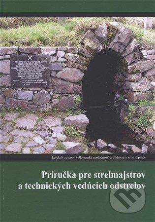Príručka pre strelmajstrov a technických vedúcich odstrelov - Kolektív autorov