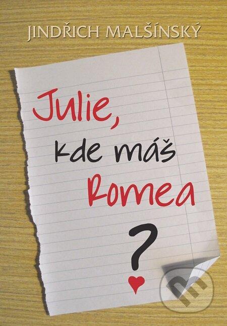 Julie, kde máš Romea? - Jindřich Malšínský
