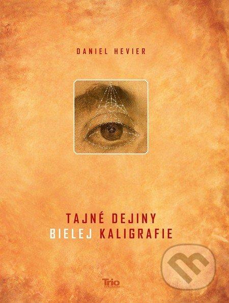 Tajné dejiny bielej kaligrafie - Daniel Hevier