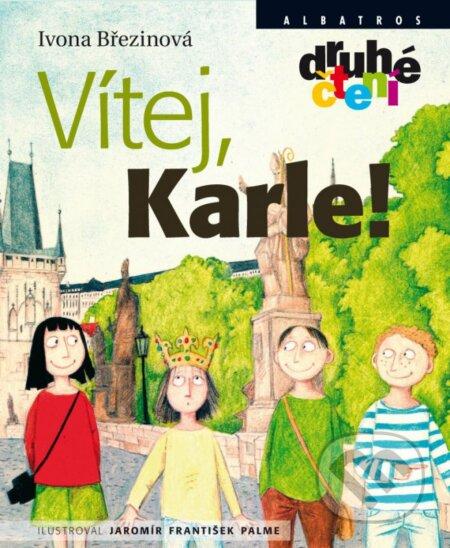 Vítej, Karle! - Ivona Březinová, Jaromír František Palme (ilustrácie)