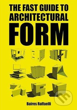 The Fast Guide to Architectural Form - Baires Raffaelli
