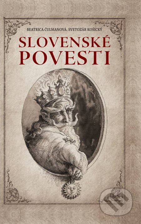 Slovenské povesti - Beatrica Čulmanová, Svetozár Košický