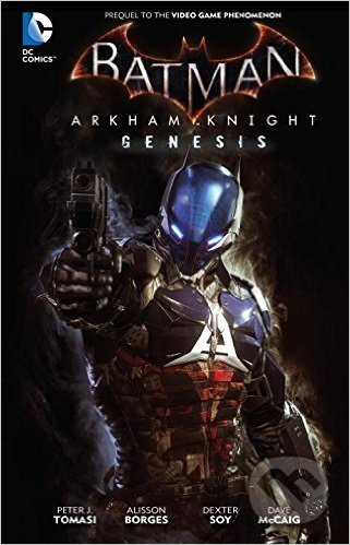 Batman: Arkham Knight Genesis - Viktor Bogdanovic, Peter J. Tomasi