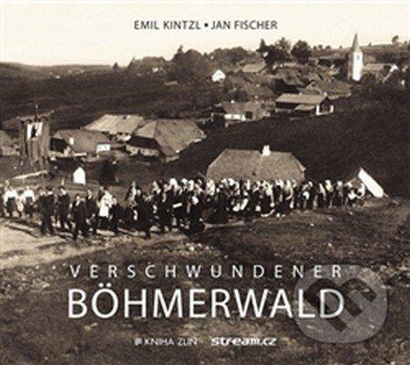 Verschwundener Böhmerwald - Jan Fischer, Emil Kintzl