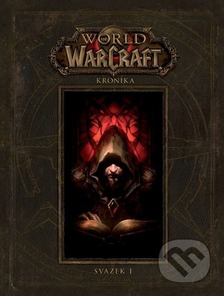 World of Warcraft: Kronika (Svazek 1) - Chris Metzen, Matt Burns, Robert Brooks, Peter C. Lee