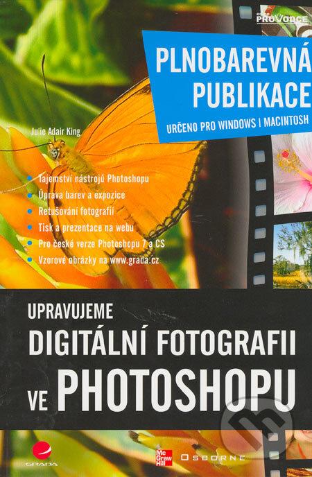 Upravujeme digitální fotografii ve Photoshopu - Julie Adair King