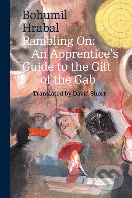 Rambling on: An Apprentice´c Guide to the Gift of the Gab - Bohumil Hrabal