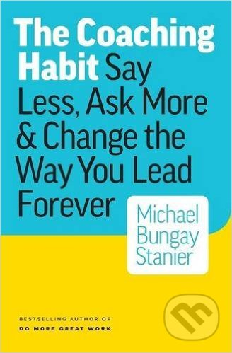 The Coaching Habit - Michael Bungay Stanier