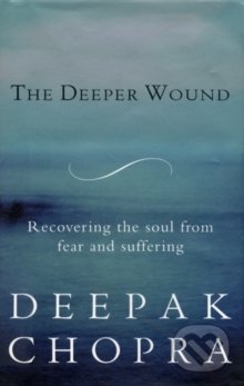 The Deeper Wound - Deepak Chopra