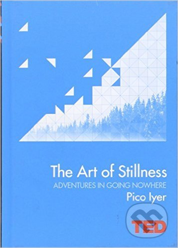 The Art of Stillness - Pico Iyer