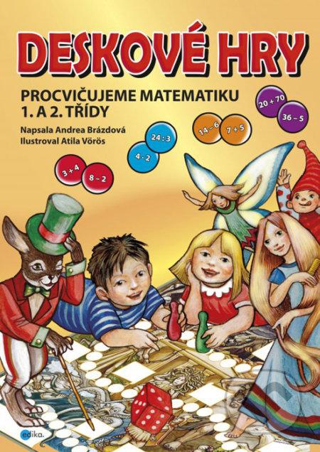 Deskové hry: Procvičujeme matematiku 1. a 2. třídy ZŠ - Andrea Brázdová, Atila Vörös (ilustrátor)