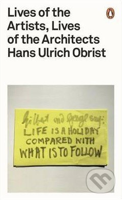 Lives of the Artists, Lives of the Architects - Hans-Ulrich Obrist