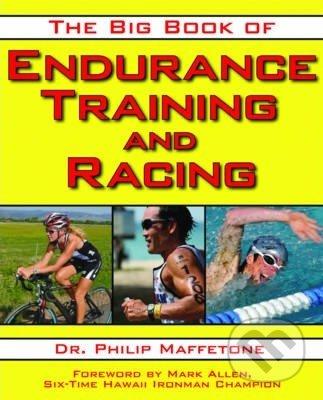 The Big Book of Endurance Training and Racing - Philip Maffetone