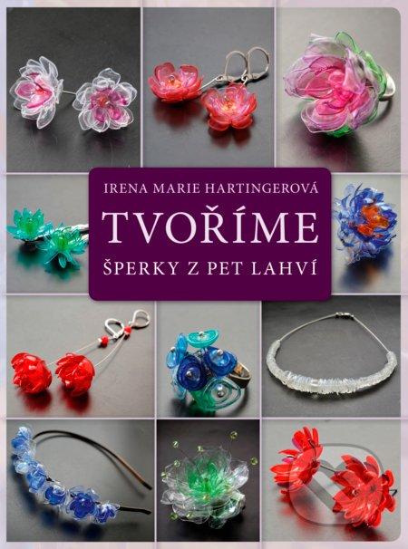 Tvoříme šperky z PET lahví - Irena Marie Hartingerová