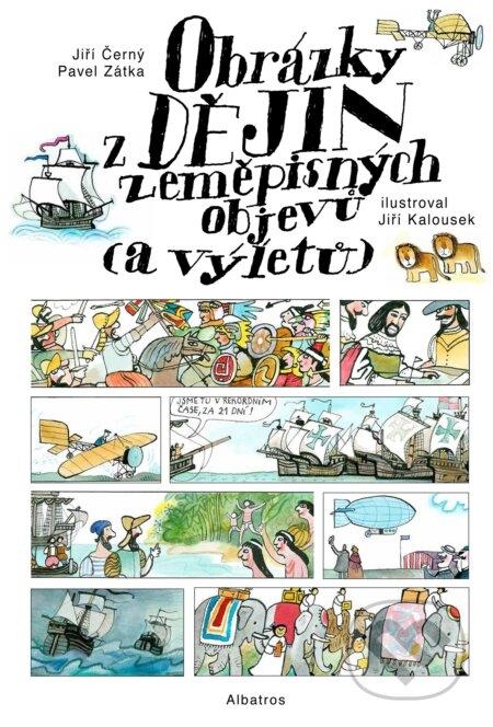 Obrázky z dějin zeměpisných objevů (a výletů) - Jiří Černý, Pavel Zátka, Jiří Kalousek (ilustrácie)