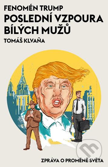 Peticenemocnicesusice.cz Fenomén Trump - Poslední vzpoura bílých mužů Image