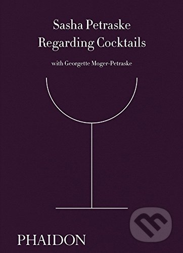 Regarding Cocktails - Sasha Petraske