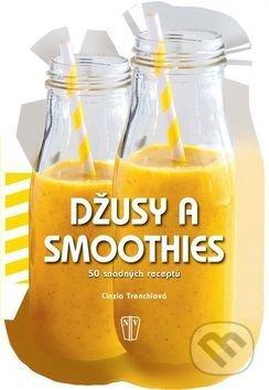 Džusy a smoothies - 50 snadných receptů - Naše vojsko