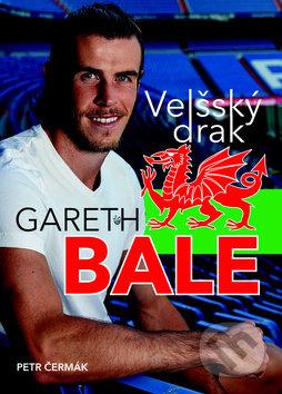 Gareth Bale: Velšský drak - Petr Čermák