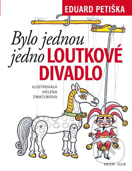 Bylo jednou jedno loutkové divadlo - Eduard Petiška, Helena Zmatlíková