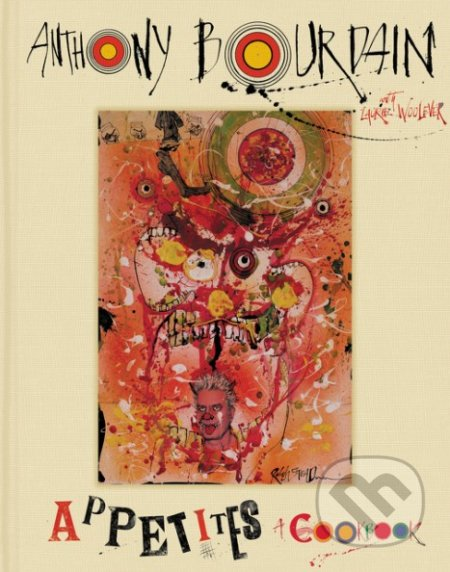 Appetites - Anthony Bourdain, Laurie Woolever