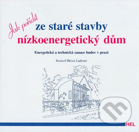 Jak pořídit ze staré stavby nízkoenergetický dům - Heinz Ladener