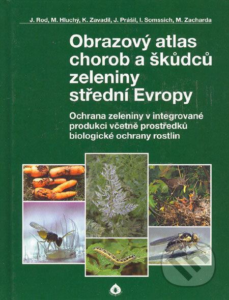 Obrazový atlas chorob a škůdců zeleniny střední Evropy - Jaroslav Rod a kol.
