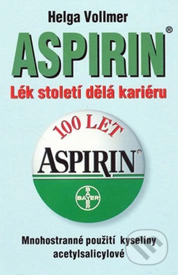 Aspirin - Lék století dělá kariéru - Helga Vollmerová