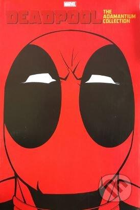 Deadpool: The Adamantium Collection - Rob Liefeld, Fabian Nicieza a kol.