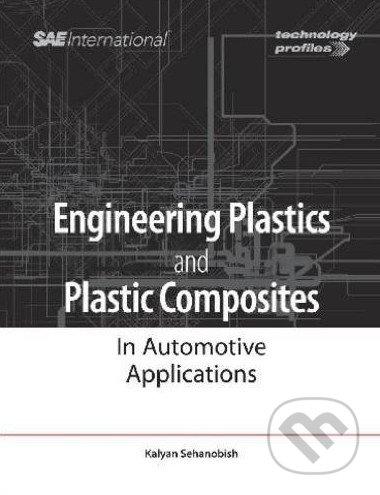 Engineering Plastics and Plastic Composites in Automotive Applications - Kalyan Sehanobish