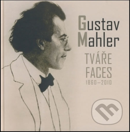 Peticenemocnicesusice.cz Gustav Mahler - Tváře / Faces 1860 - 2010 Image