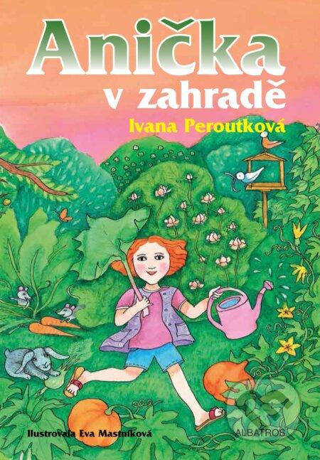 Anička v zahradě - Ivana Peroutková, Eva Mastníková (ilustrácie)