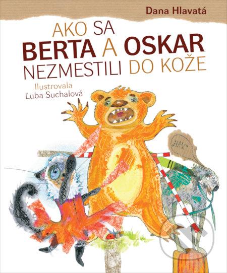 Ako sa Berta a Oskar nezmestili do kože - Dana Hlavatá, Ľuba Suchalová (ilustrátor)