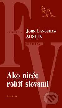 Ako niečo robiť slovami - John L. Austin