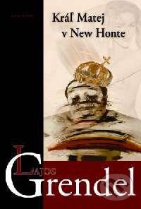 Kráľ Matej v New Honte - Lajos Grendel