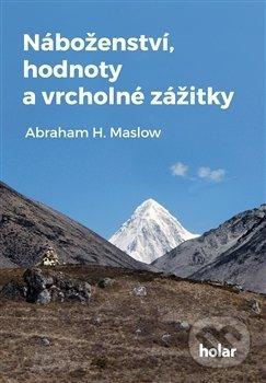 Náboženství, hodnoty a vrcholné zážitky - Abraham H. Maslow