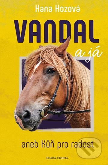 Vandal a já aneb Kůň pro radost - Hana Hozová