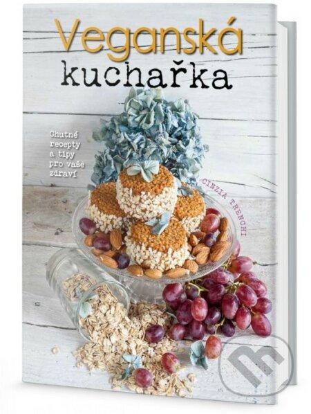 Veganská kuchařka: chutné recepty a tipy pro vaše zdraví - Cinzia Trenchi