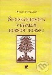 Školská filozofia v bývalom Hornom Uhorsku - Ondrej Mészáros