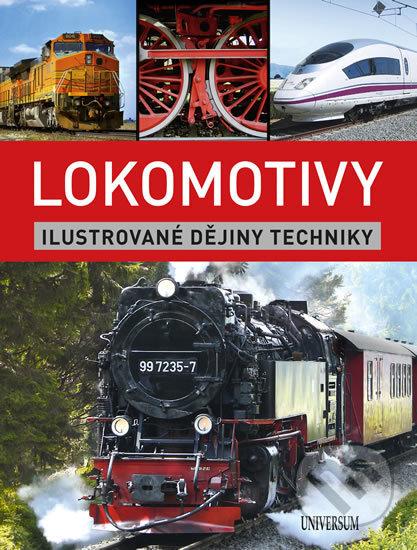 Lokomotivy: Ilustrované dějiny techniky - Nakladatelství Universum