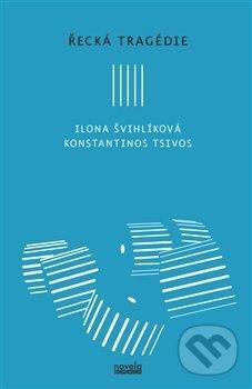 Řecká tragédie - Ilona Švihlíková, Konstantinos Tsivos