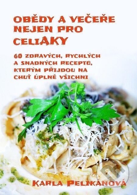 Obědy a večeře nejen pro celiaky - Karla Pelikánová