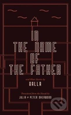 In the Name of the Father and Other Stories - Balla
