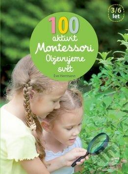 Peticenemocnicesusice.cz 100 aktivit Montessori: Objevujeme svět Image