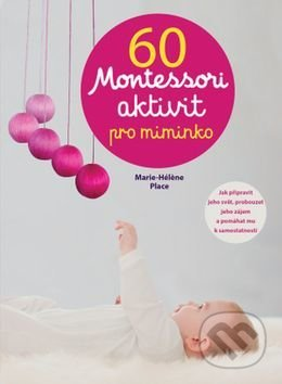 60 Montessori aktivit pro miminko - Marie-Héléne Place