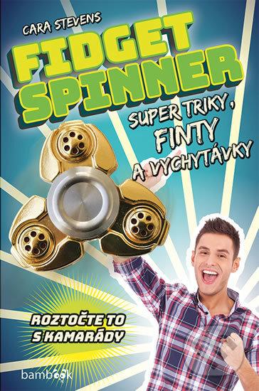 Fidget Spinner - Super triky, finty a vychytávky - Cara Stevens