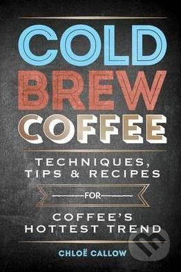 Cold Brew Coffee - Chloë Callow